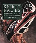 Spirit Faces Contemporary Masks of the Northwest Coast
