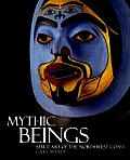 Mythic Beings Spirit Art of the Northwest Coast