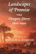 Landscapes of Promise The Oregon Story 1800 1940