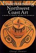 Understanding Northwest Coast Art: A Guide to Crests, Beings, and Symbols Cover