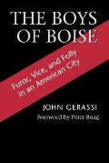 The Boys of Boise: Furor, Vice, and Folly in an American City (Columbia Northwest Classics)