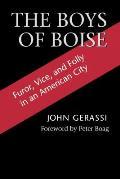 Boys of Boise Furor Vice & Folly in an American City