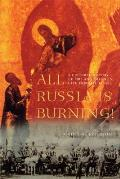 All Russia Is Burning A Cultural History of Fire & Arson in Late Imperial Russia