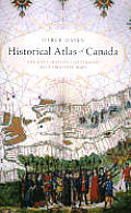 Historical Atlas of Canada Canadas History Illustrated with Original Maps