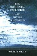 Accidental Collector Art Fossils & Friendships