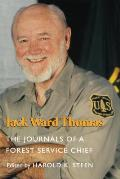 Jack Ward Thomas The Journals of a Forest Service Chief