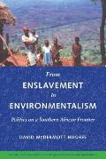From Enslavement to Environmentalism: Politics on a Southern African Border (Culture, Place, and Nature)