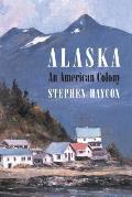 Alaska: An American Colony by Stephen Haycox