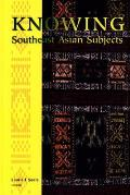 Knowing Southeast Asian Subjects (Critical Dialogues in Southeast Asian Studies)