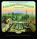 Alaska-Yukon-Pacific Exposition, Washington's First World's Fair: A Timeline History by Alan J. Stein