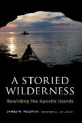 A Storied Wilderness: Rewilding the Apostle Islands (Weyerhaeuser Environmental Books) Cover
