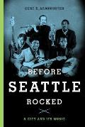 Before Seattle Rocked: A City and Its Music Cover