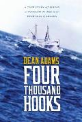 Four Thousand Hooks A True Story of Fishing & Coming of Age on the High Seas of Alaska