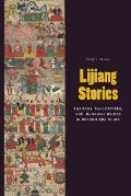 Lijiang Stories: Shamans, Taxi Drivers, and Runaway Brides in Reform-Era China (Studies on Ethnic Groups in China; A China Program Book)