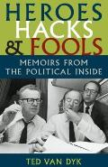 Heroes, Hacks, and Fools: Memoirs from the Political Inside (Samuel and Althea Stroum Book)