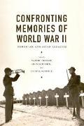 Confronting Memories Of World War Ii European & Asian Legacies