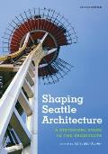 Shaping Seattle Architecture: A Historical Guide to the Architects, Second Edition (Samuel and Althea Stroum Book, Jackson School Publications i)