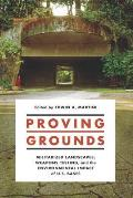 Proving Grounds: Militarized Landscapes, Weapons Testing, and the Environmental Impact of U.S. Bases (Donald R. Ellegood International Publications)