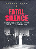 Fatal Silence the Pope the Resistance &