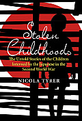 Stolen Childhoods The Untold Stories of the Children Interned by the Japanese in the Second World War