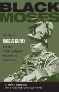 Black Moses The Story of Marcus Garvey & the Universal Negro Improvement Association