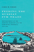 Feeding The Russian Fur Trade Provisionment of the Okhotsk seaboard & the Kamchatka Peninsula 1639 1856