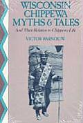 Wisconsin Chippewa Myths & Tales & Their Relation to Chippewa Life