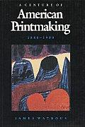 American Printmaking: A Century of American Printmaking, 1880-1980