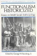 Functionalism Historicized: Essays on British Social Anthopology
