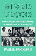 Mixed Blood: Intermarriage & Ethnic: Intermarriage and Ethnic Identity in Twentieth Century America