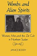 Wombs and Alien Spirits: Women, Men, and the Zar Cult in Northern Sudan (New Directions in Anthropological Writing) Cover