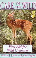 Care of the Wild: First Aid for All Wild Creatures