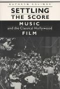Settling the Score: Music and the Classical Hollywood Film (Wisconsin Studies in Film)