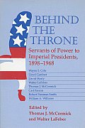 Behind The Throne Servants Of Power To Imperial Presidents 1898 1968