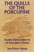 The Quills of the Porcupine: Asante Nationalism in an Emergent Ghana