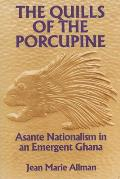 Quills of the Porcupine Asante Nationalism in an Emergent Ghana
