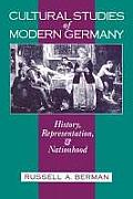 Cultural Studies of Modern Germany: History, Representation, and Nationhood