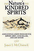 Nature's Kindred Spirits: Aldo Leopold, Joseph Wood Krutch, Edward Abbey, Annie Dillard, and Gary Snyder