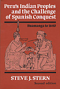 Perus Indian Peoples & the Challenge of Spanish Conquest Huamanga to 1640