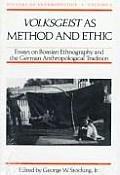 Volksgeist as Method and Ethic: Essays on Boasian Ethnography and the German Anthropological Tradition