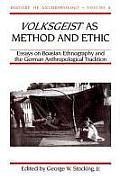 Volksgeist as Method and Ethic: Essays in Boasian Ethnography and the German Anthropological Tradition