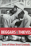 Beggars and Thieves: Lives of Urban Street Criminals Cover