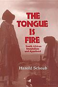The Tongue Is Fire: South African Storytellers and Apartheid