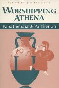 Worshipping Athena : Panathenaia and Parthenon (96 Edition)