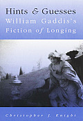 Hints and Guesses: William Gaddis's Fiction of Longing Cover