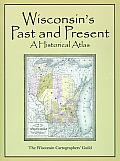 Wisconsins Past & Present A Historical Atlas