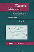 Realizing Metaphors: Alexander Pushkin and the Life of the Poet
