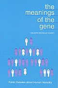 The Meaning of the Gene: Public Debates about Human Heredity (Rhetoric of the Human Sciences)
