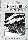 Small Creatures Ordinary Places Essays on Nature