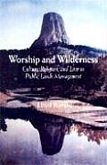 Worship & Wilderness Culture Religion & Law in the Management of Public Lands & Resources